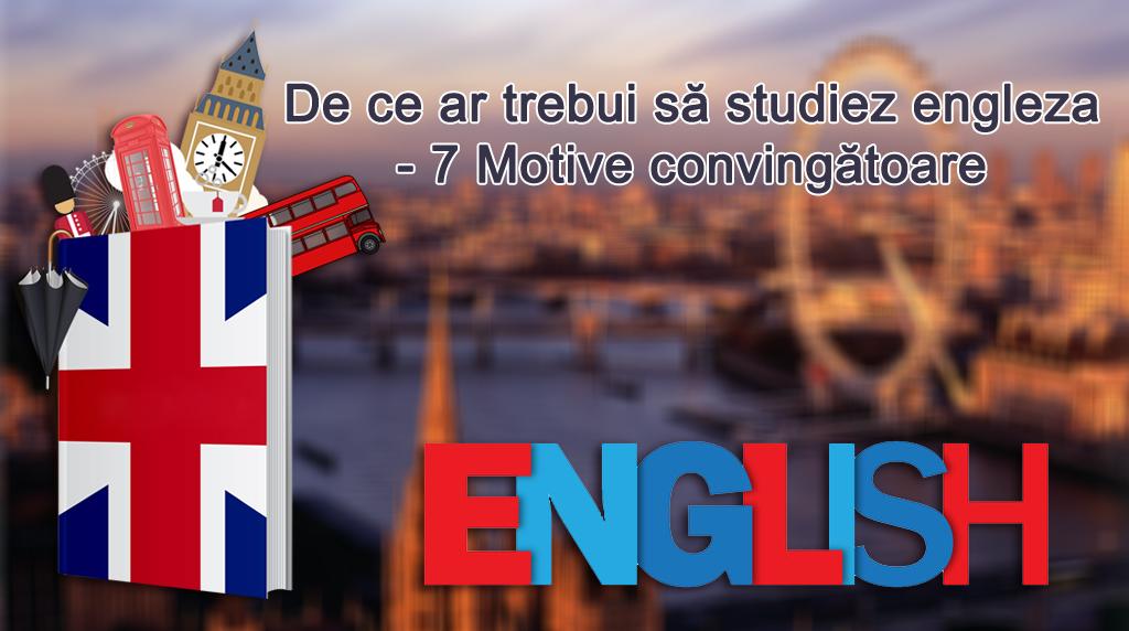 Engleza - limba, cursuri engleza, 7 motive sa studiezi engleza