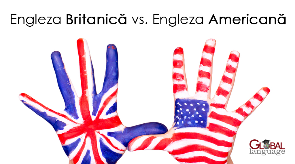 Engleza Britanica, Engleza Americana - Diferentele - Cursuri Engleza Timisoara - Global Lanuage